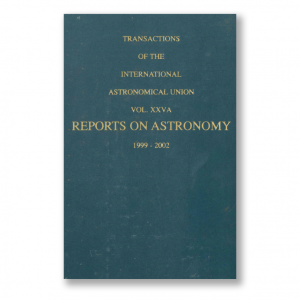 Vol. XXVA – Transactions of the International Astronomical Union: Reports On Astronomy 1999-2002