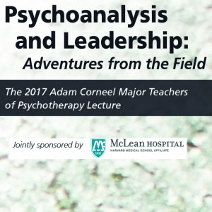 Psychoanalysis and Leadership: Adventures from the Field with Kerry Sulkowicz, MD