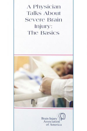 A Physician Speaks about Severe Brain Injury - Living with Brain Injury Brochure