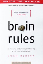 Brain Rules: 12 Principles for Surviving and Thriving at Work, Home, and School (Updated and Expanded)