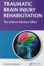 Traumatic Brain Injury Rehabilitation:  The Lefaivre Rainbow Effect