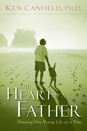 The Heart of a Father by Dr. Ken Canfield