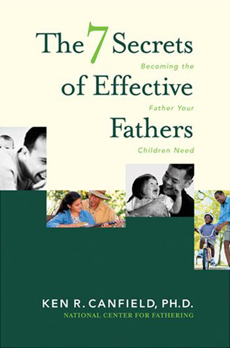 The 7 Secrets of Effective Fathers by Dr. Ken Canfield