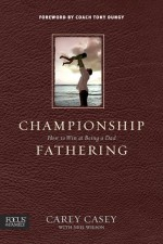 Championship Fathering by Carey Casey