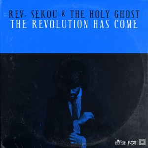 Rev. Sekou & The Holy Ghost—The Revolution Has Come