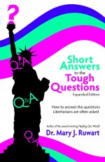 Short Answers to the Tough Questions Expanded Edition: Got questions? Dr. Ruwart has answers!