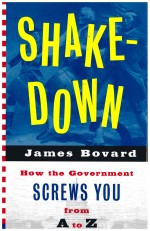 Shake-Down: How the Government Screws You from A to Z